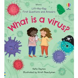 Lift-the-Flap First Questions and Answers What is a Virus?